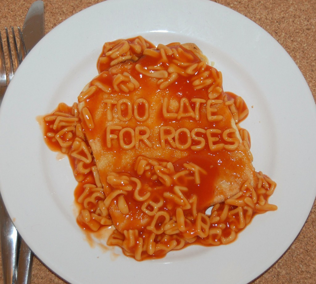 Too Late for Roses - written out in Pasta.